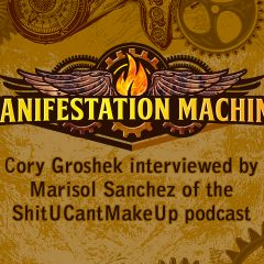 Manifestation Machine's Cory Groshek Interviewed on the ShitUCantMakeUp Podcast