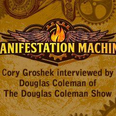 Manifestation Machine's Cory Groshek Interviewed on The Douglas Coleman Show