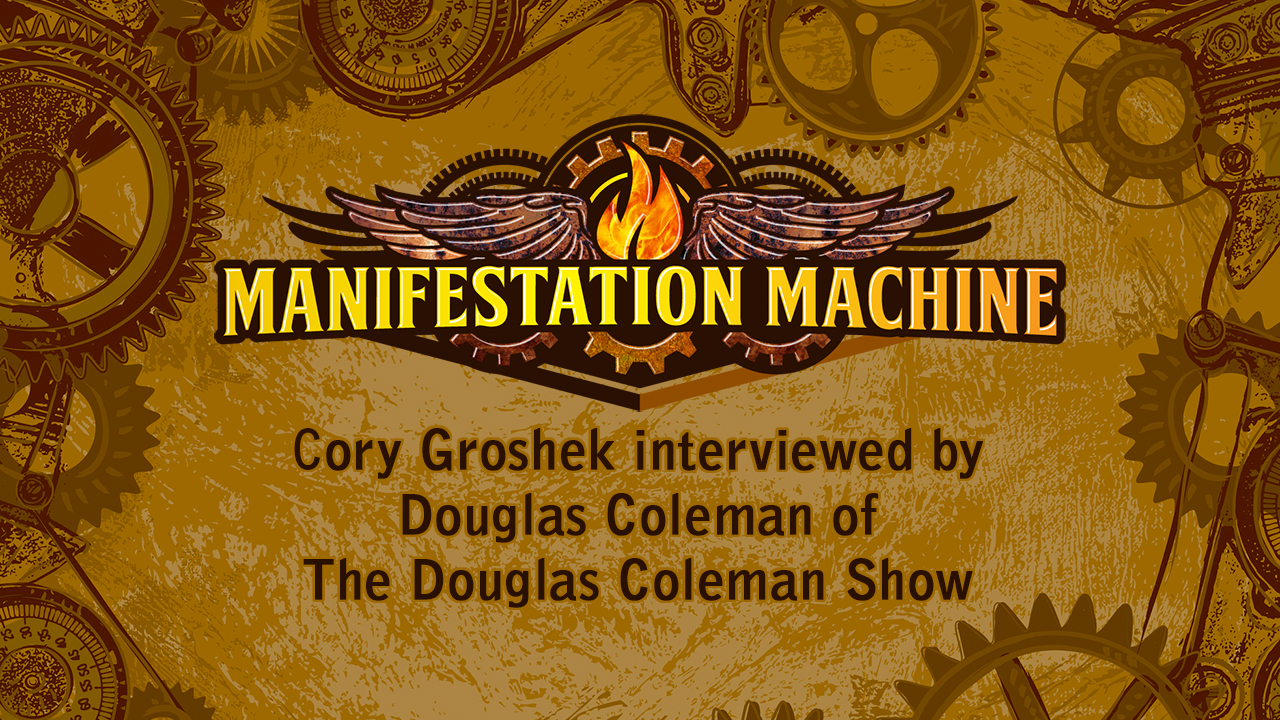 Manifestation Machine's Cory Groshek Interviewed on The Douglas Coleman Show - Manifestation Machine